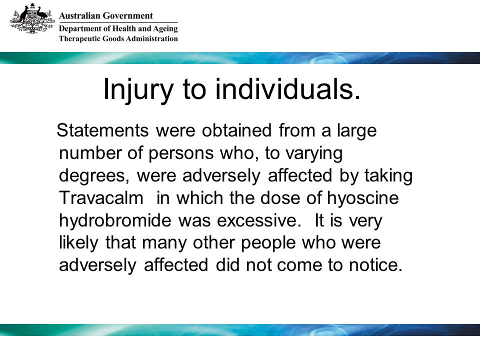 Injury to individuals. Statements were obtained from a large number of persons who, to varying degrees, were adversely affected by taking Travacalm in