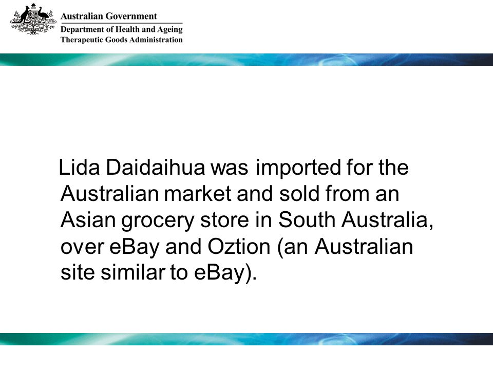 Lida Daidaihua was imported for the Australian market and sold from an Asian grocery store in South Australia, over eBay and Oztion (an Australian sit