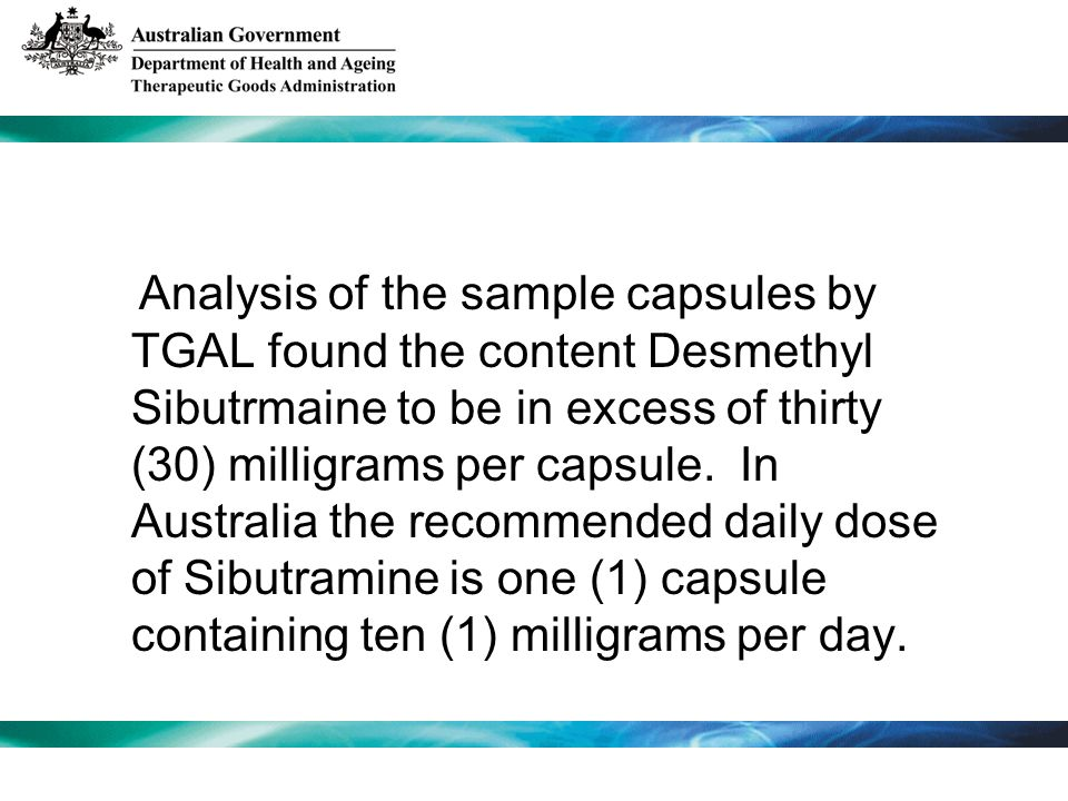 Analysis of the sample capsules by TGAL found the content Desmethyl Sibutrmaine to be in excess of thirty (30) milligrams per capsule.