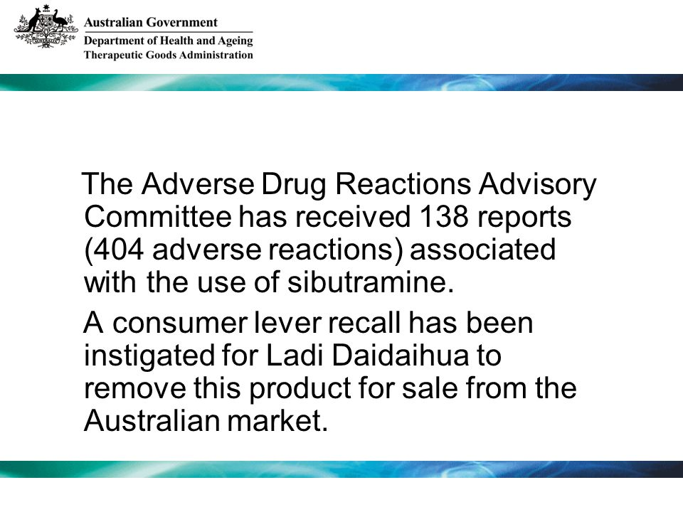 The Adverse Drug Reactions Advisory Committee has received 138 reports (404 adverse reactions) associated with the use of sibutramine. A consumer leve
