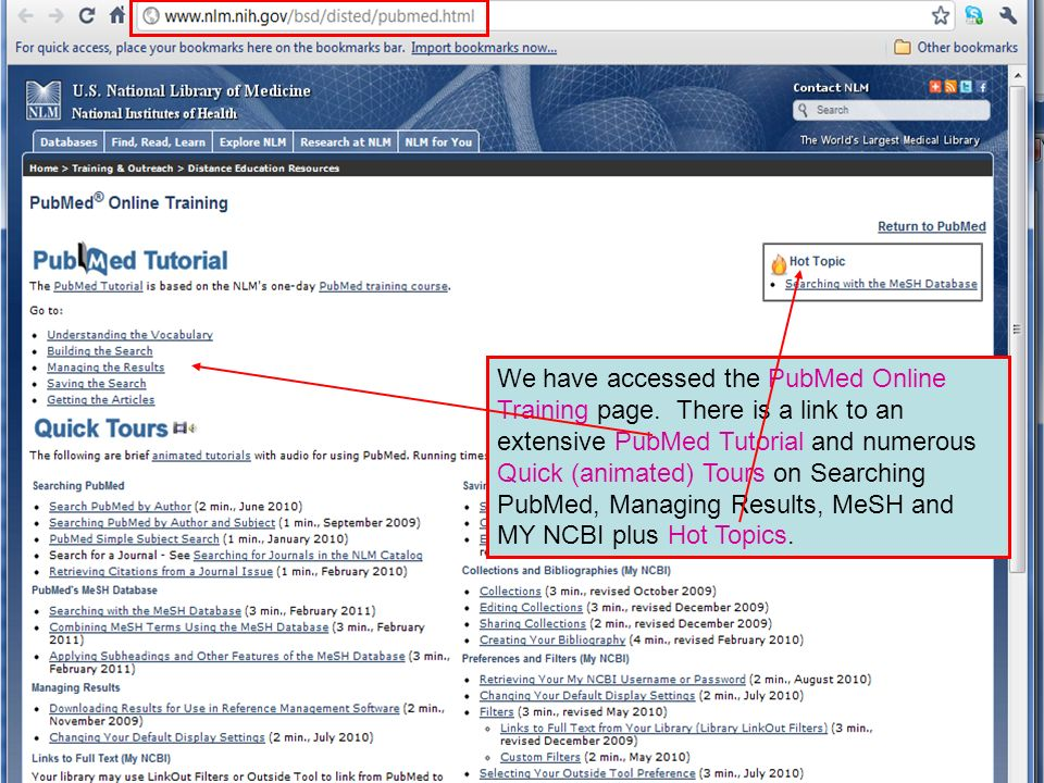 We have accessed the PubMed Online Training page. There is a link to an extensive PubMed Tutorial and numerous Quick (animated) Tours on Searching Pub