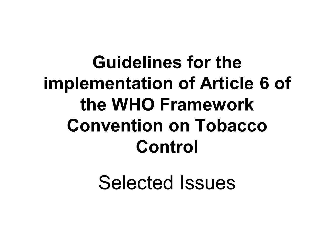 Guidelines for the implementation of Article 6 of the WHO Framework Convention on Tobacco Control Selected Issues