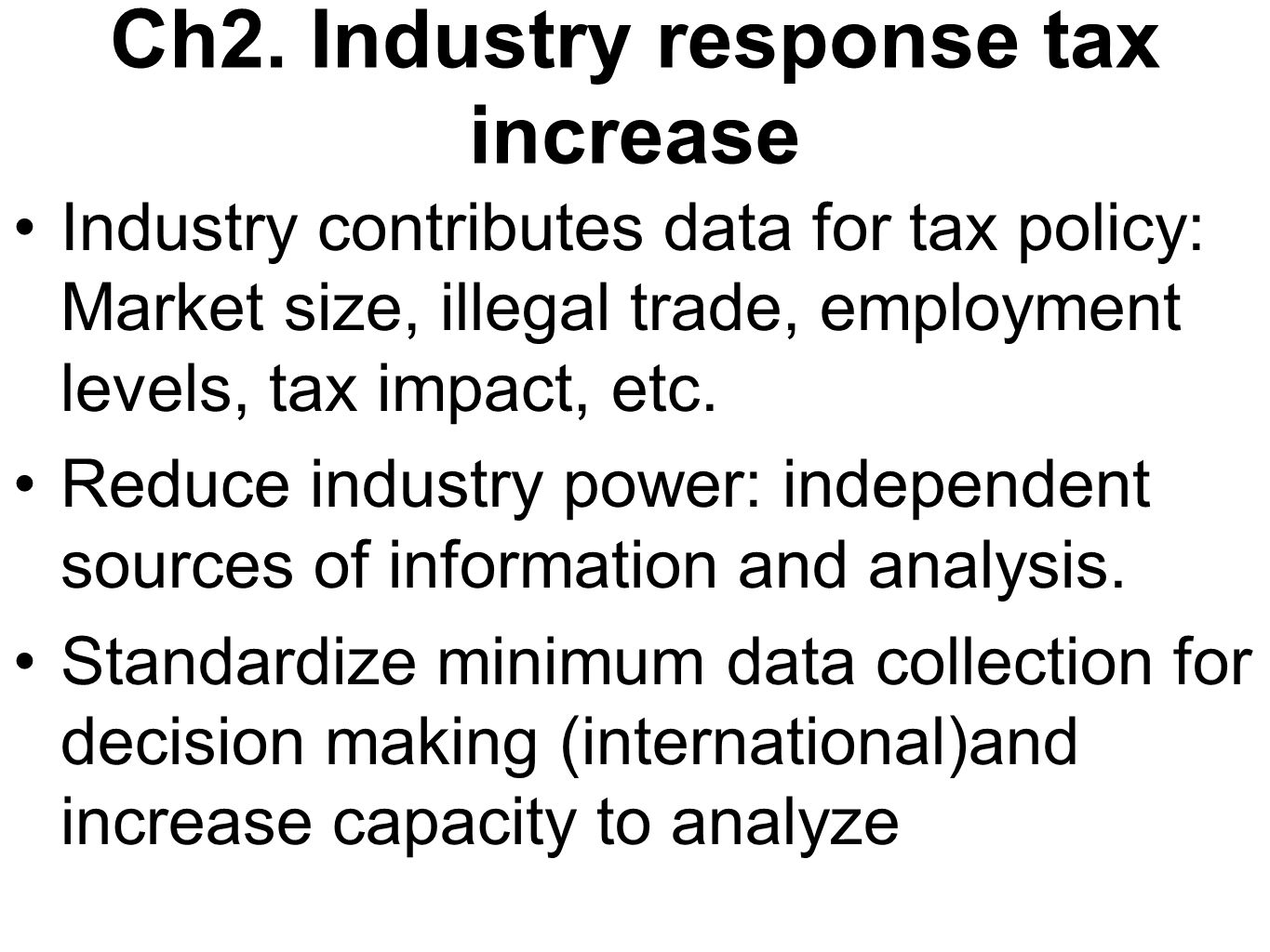 Ch2. Industry response tax increase Industry contributes data for tax policy: Market size, illegal trade, employment levels, tax impact, etc. Reduce i