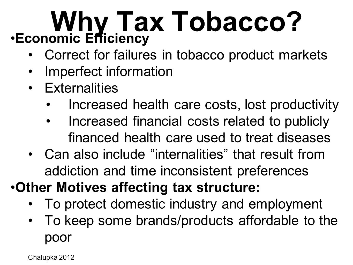 5 Why Tax Tobacco? Economic Efficiency Correct for failures in tobacco product markets Imperfect information Externalities Increased health care costs