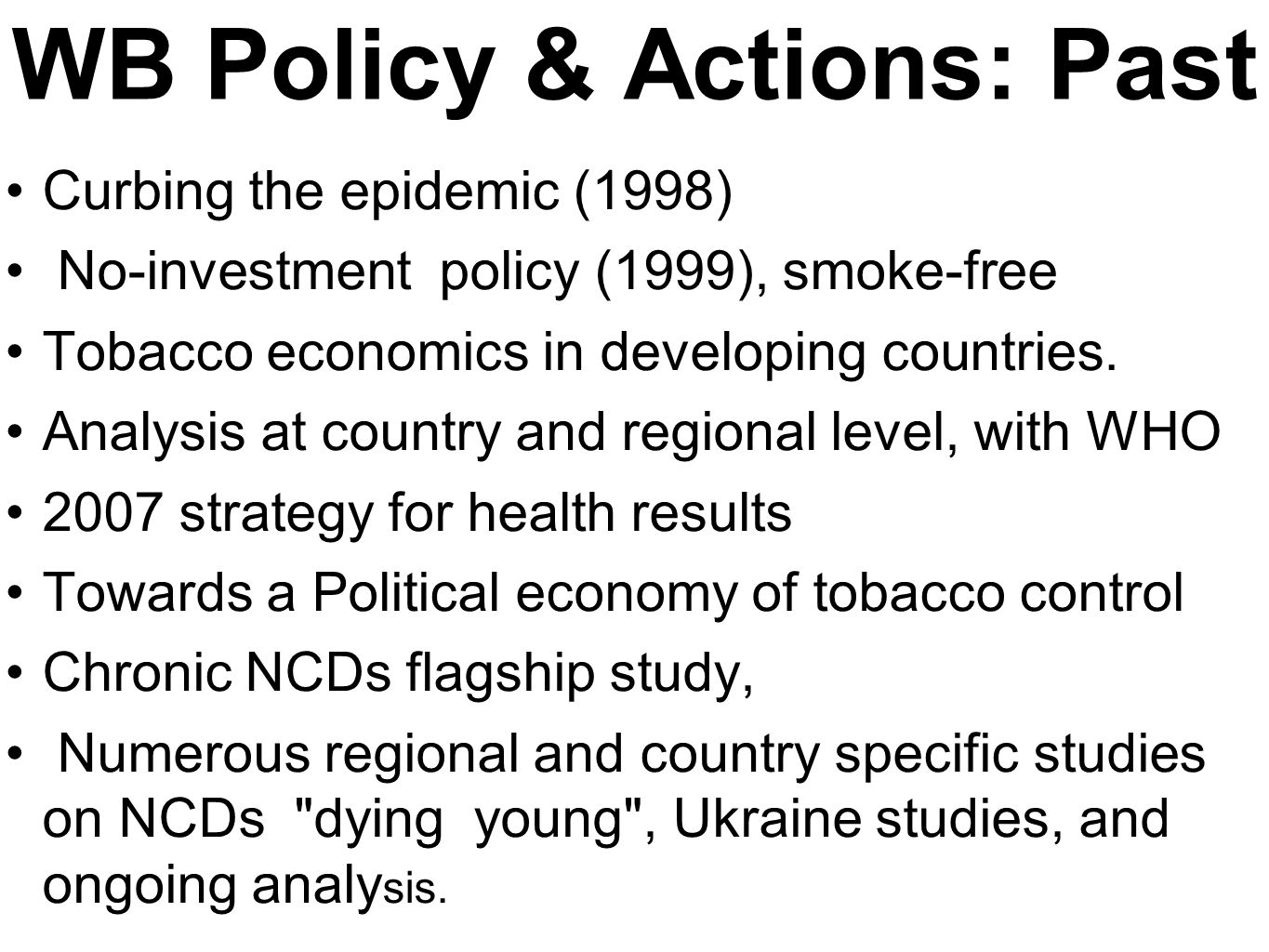 WB Policy & Actions: Past Curbing the epidemic (1998) No-investment policy (1999), smoke-free Tobacco economics in developing countries.
