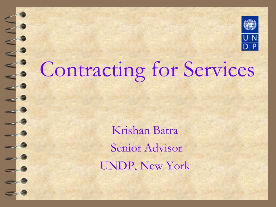 Contracting for Services Krishan Batra Senior Advisor UNDP, New York
