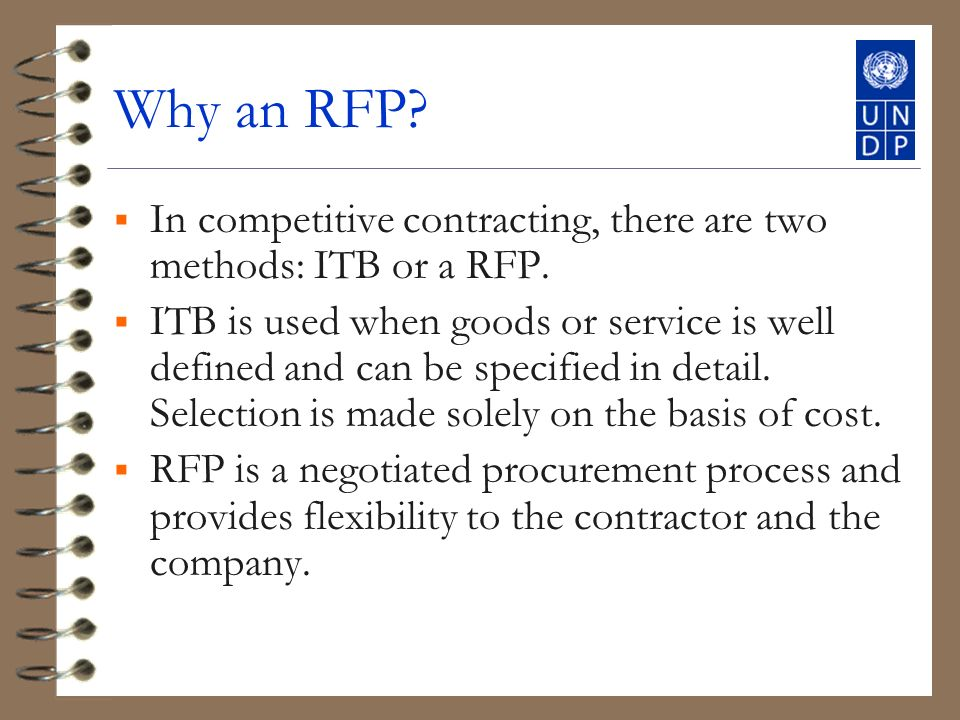 Why an RFP. In competitive contracting, there are two methods: ITB or a RFP.