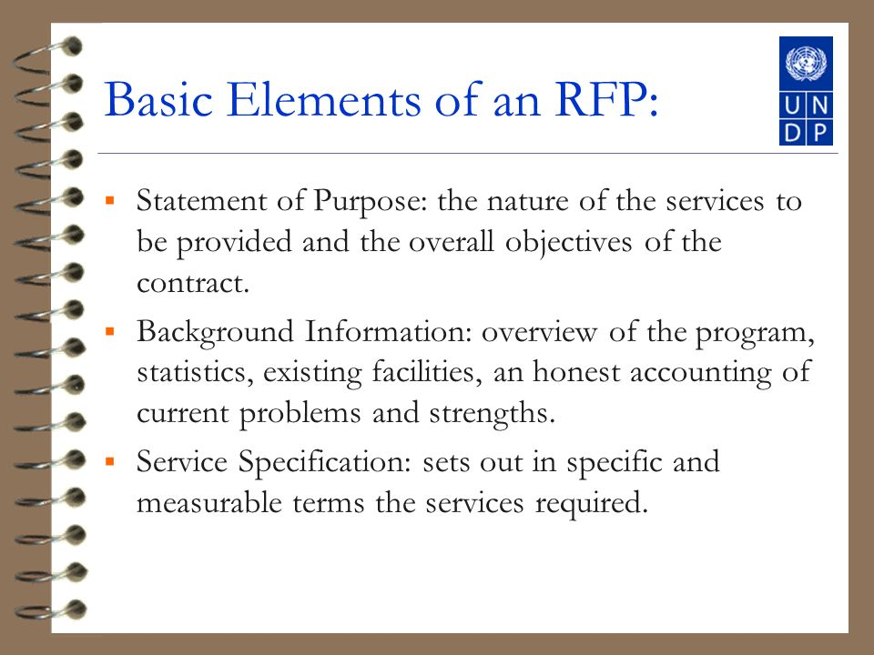 Basic Elements of an RFP: Statement of Purpose: the nature of the services to be provided and the overall objectives of the contract.