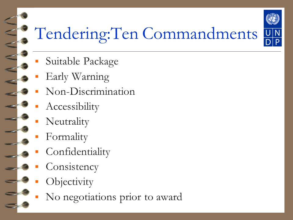 Tendering:Ten Commandments Suitable Package Early Warning Non-Discrimination Accessibility Neutrality Formality Confidentiality Consistency Objectivity No negotiations prior to award