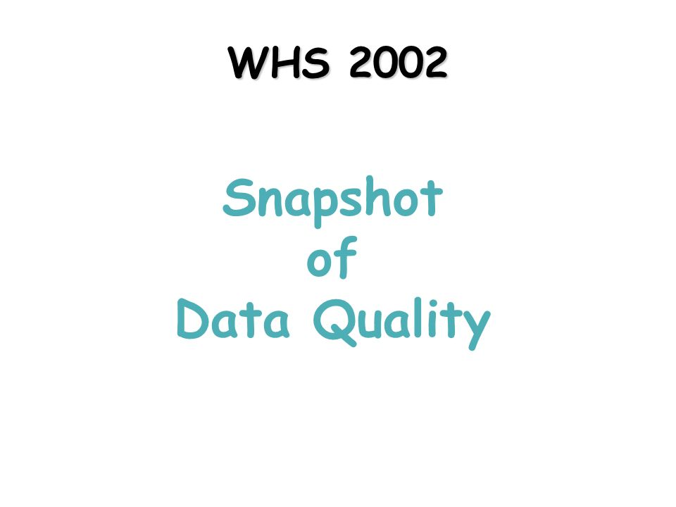 WHS 2002 Snapshot of Data Quality
