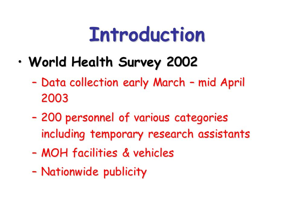 Introduction World Health Survey 2002World Health Survey 2002 –Data collection early March – mid April 2003 –200 personnel of various categories inclu