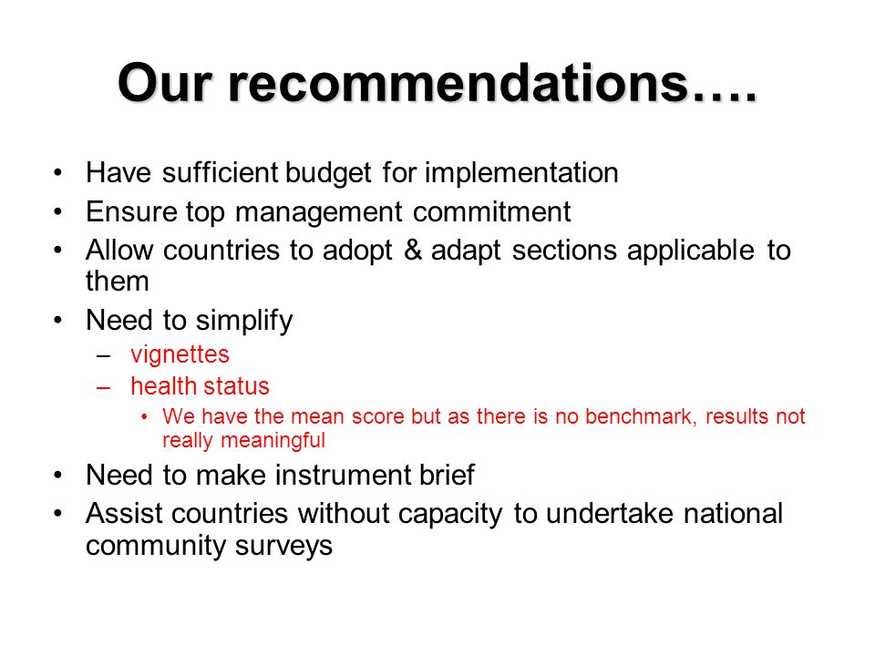 Our recommendations…. Have sufficient budget for implementation Ensure top management commitment Allow countries to adopt & adapt sections applicable