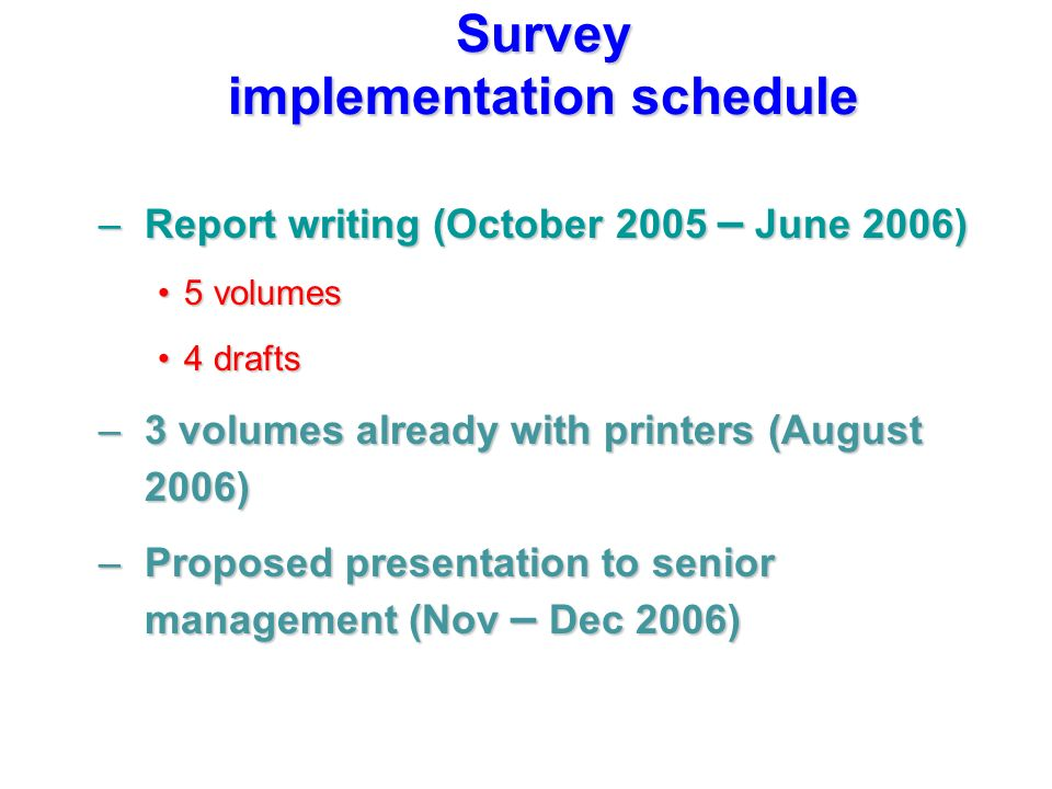 –Report writing (October 2005 – June 2006) 5 volumes5 volumes 4 drafts4 drafts –3 volumes already with printers (August 2006) –Proposed presentation t