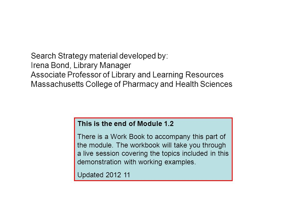 Search Strategy material developed by: Irena Bond, Library Manager Associate Professor of Library and Learning Resources Massachusetts College of Phar