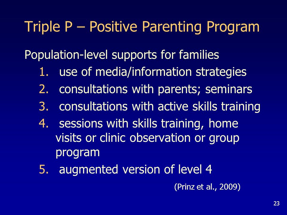 23 Triple P – Positive Parenting Program Population-level supports for families 1.