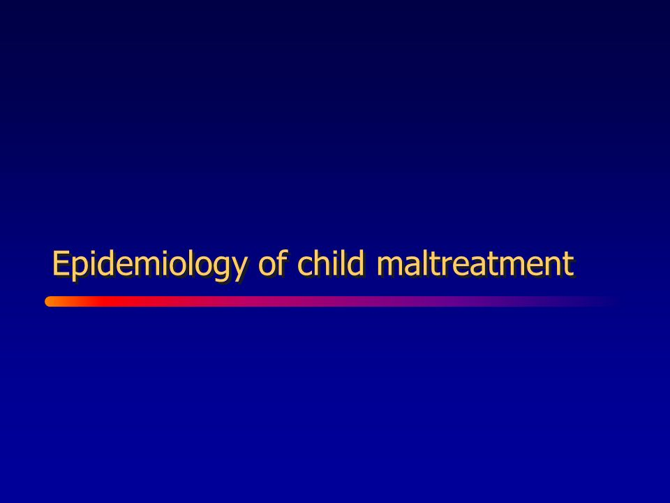 Epidemiology of child maltreatment
