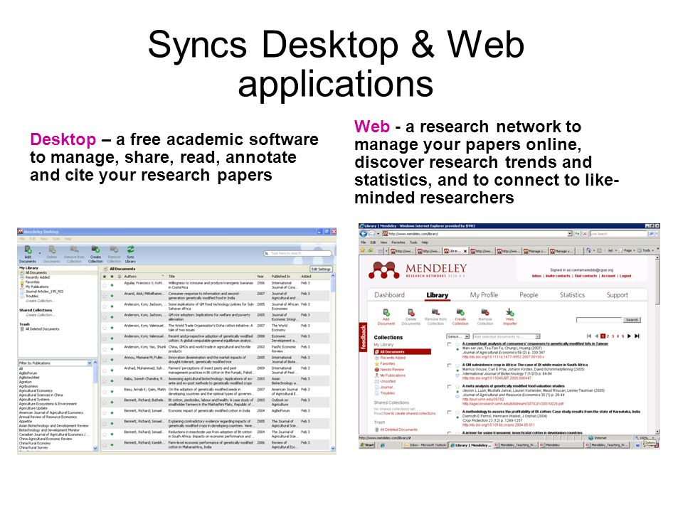 Syncs Desktop & Web applications Desktop – a free academic software to manage, share, read, annotate and cite your research papers Web - a research ne