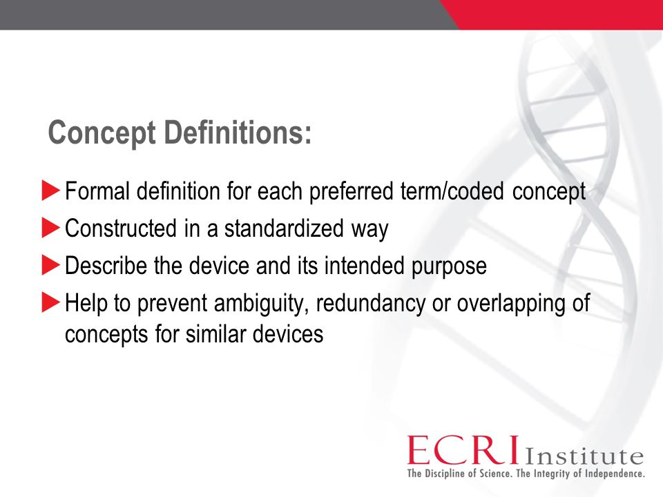 Concept Definitions: Formal definition for each preferred term/coded concept Constructed in a standardized way Describe the device and its intended pu