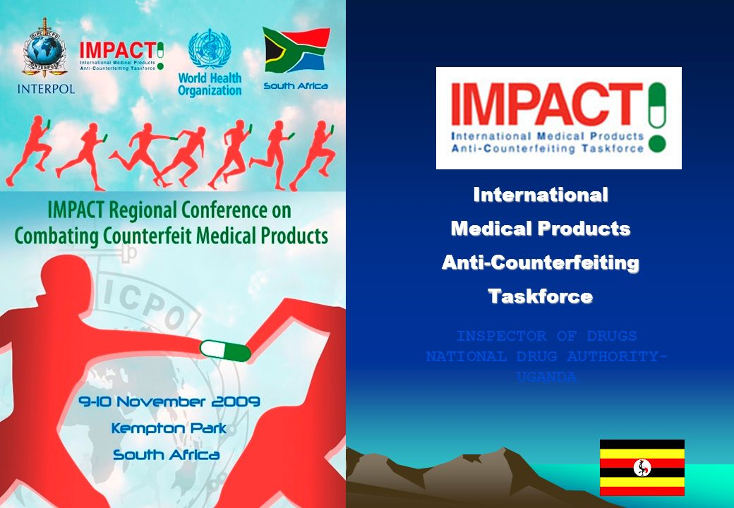 International Medical Products Anti-CounterfeitingTaskforce INSPECTOR OF DRUGS NATIONAL DRUG AUTHORITY- UGANDA