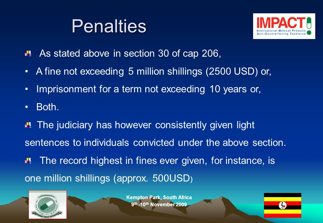 Kempton Park, South Africa 9 th -10 th November 2009 Penalties As stated above in section 30 of cap 206, A fine not exceeding 5 million shillings (2500 USD) or, Imprisonment for a term not exceeding 10 years or, Both.