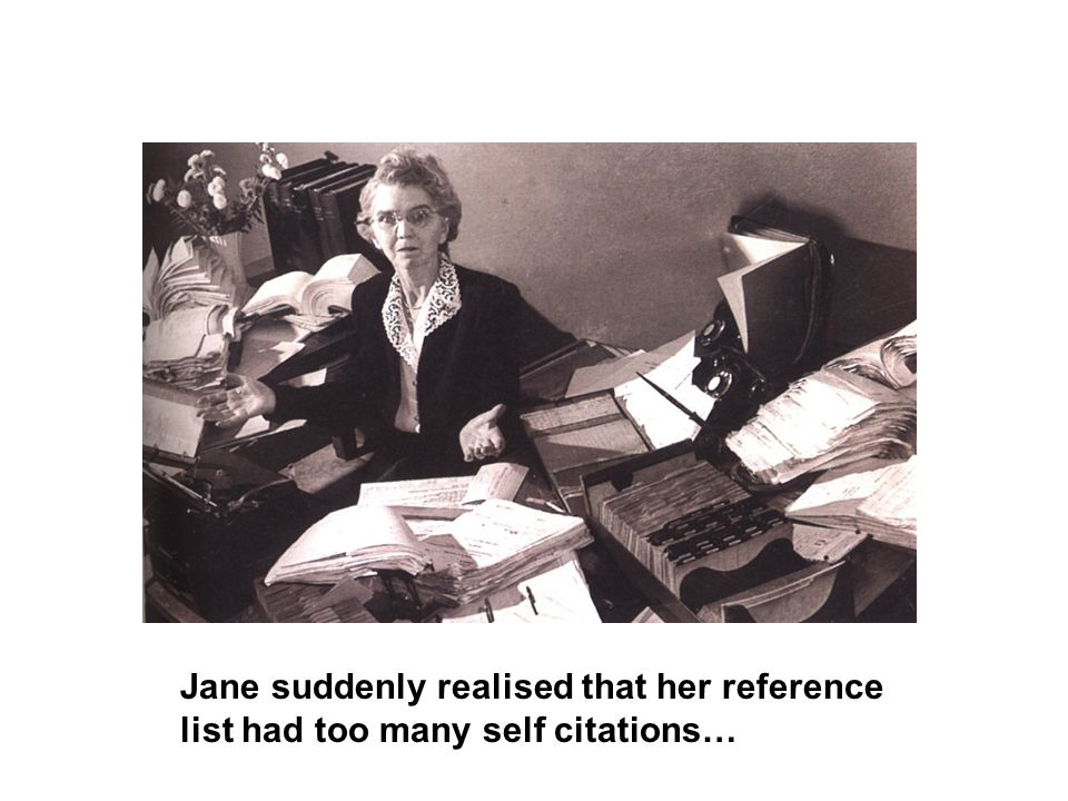 Jane suddenly realised that her reference list had too many self citations…