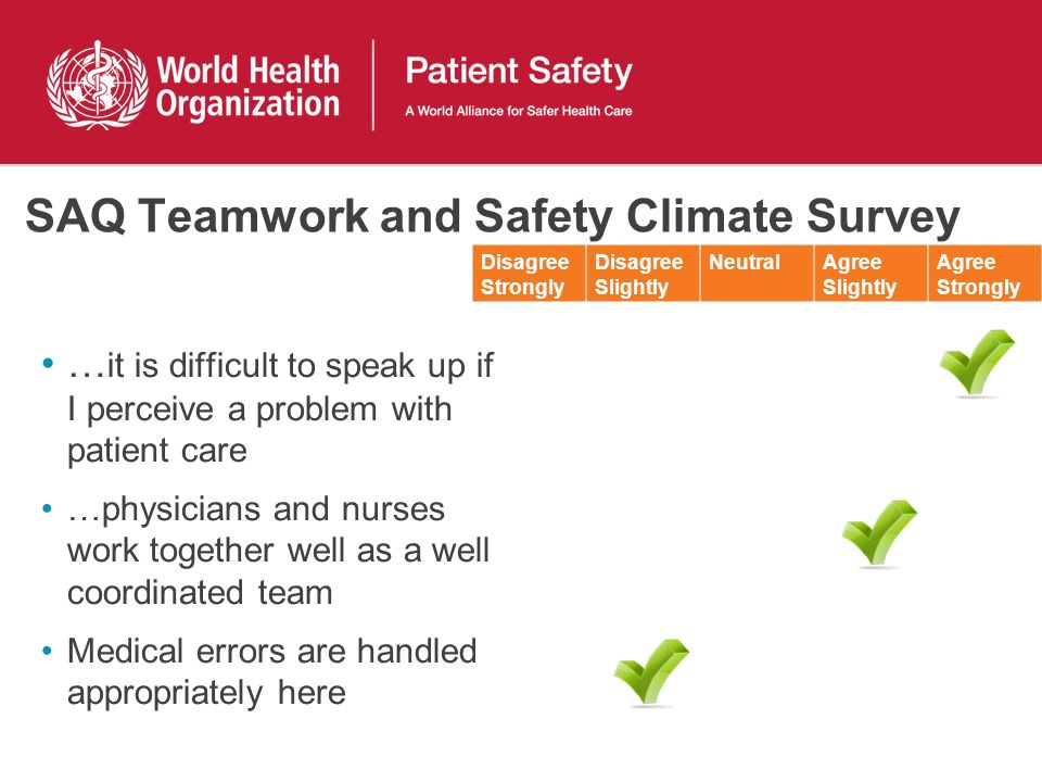 SAQ Teamwork and Safety Climate Survey Disagree Strongly Disagree Slightly NeutralAgree Slightly Agree Strongly … it is difficult to speak up if I per