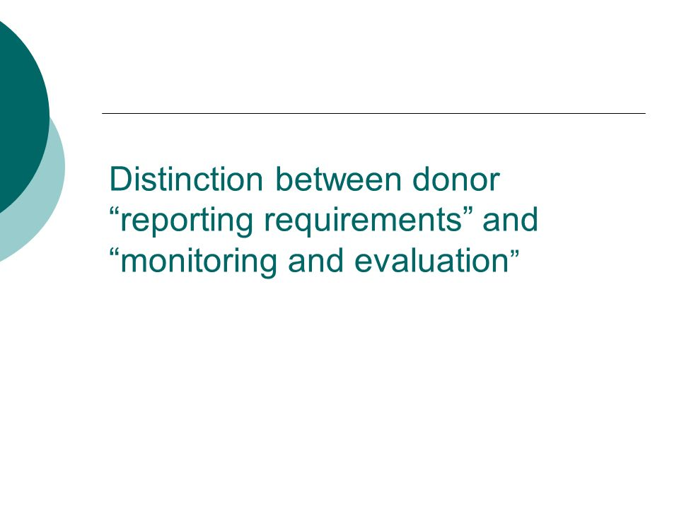 Distinction between donor reporting requirements and monitoring and evaluation