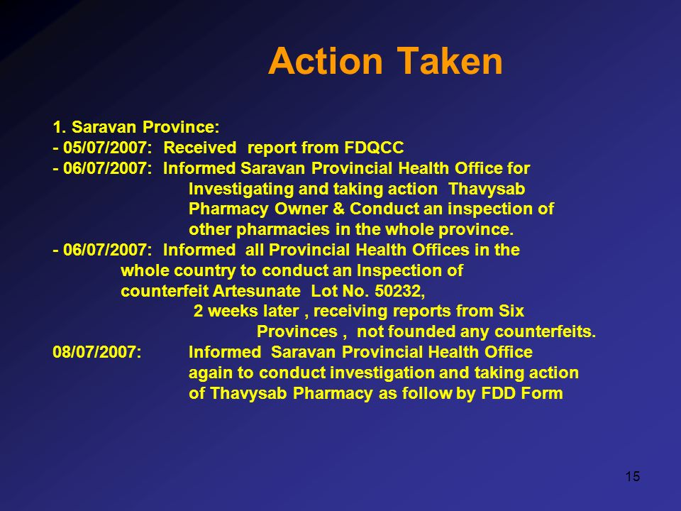 15 Action Taken 1. Saravan Province: - 05/07/2007: Received report from FDQCC - 06/07/2007: Informed Saravan Provincial Health Office for Investigatin