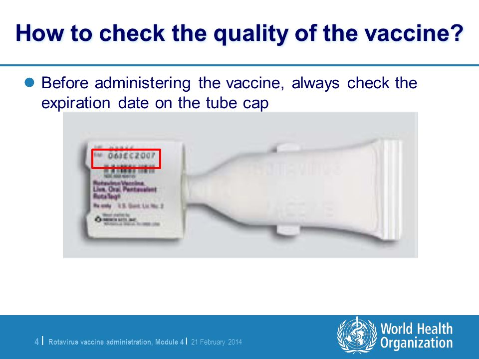Rotavirus vaccine administration, Module 4 | 21 February 2014 4 |4 | How to check the quality of the vaccine? Before administering the vaccine, always