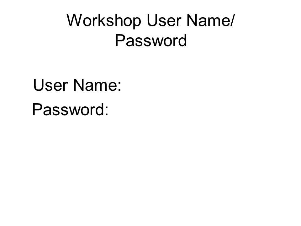 Workshop User Name/ Password User Name: Password: