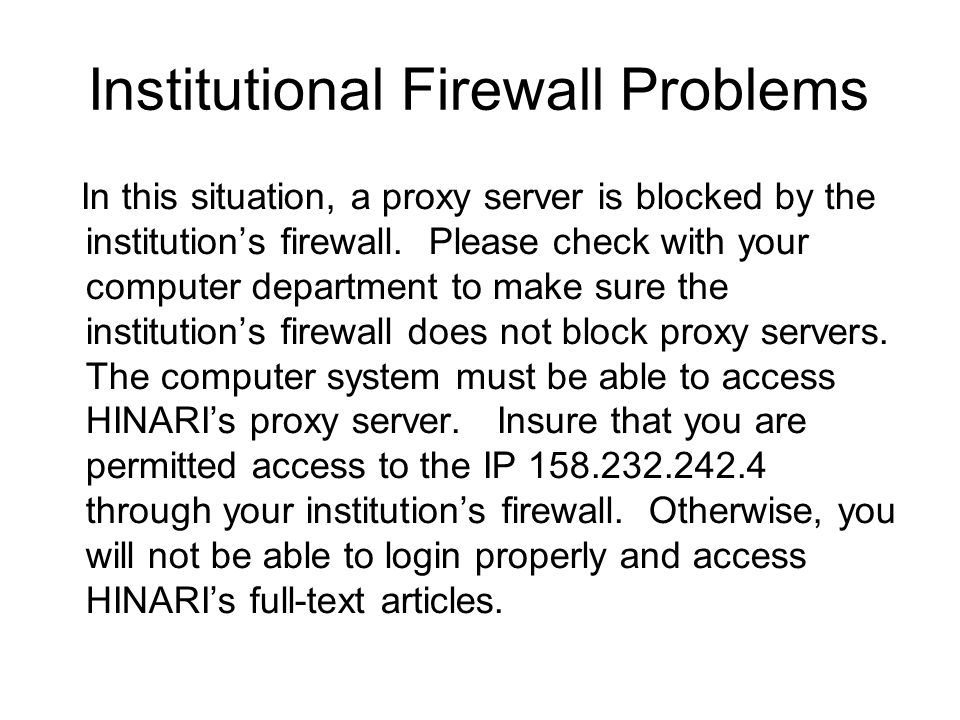 Institutional Firewall Problems In this situation, a proxy server is blocked by the institutions firewall. Please check with your computer department