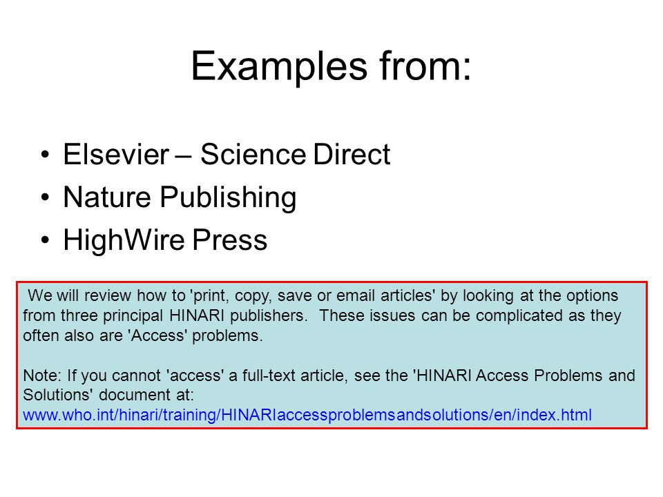 Examples from: Elsevier – Science Direct Nature Publishing HighWire Press We will review how to 'print, copy, save or email articles' by looking at th