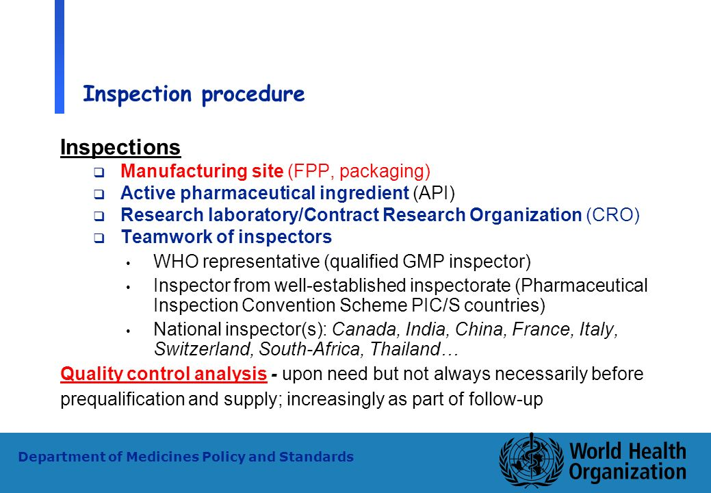 15 WHO - PSM Department of Medicines Policy and Standards Inspection procedure Inspections Manufacturing site (FPP, packaging) Active pharmaceutical i