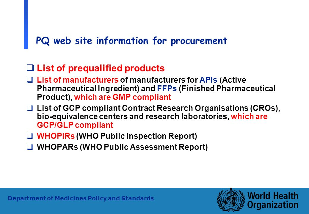 21 WHO - PSM Department of Medicines Policy and Standards PQ web site information for procurement List of prequalified products List of manufacturers