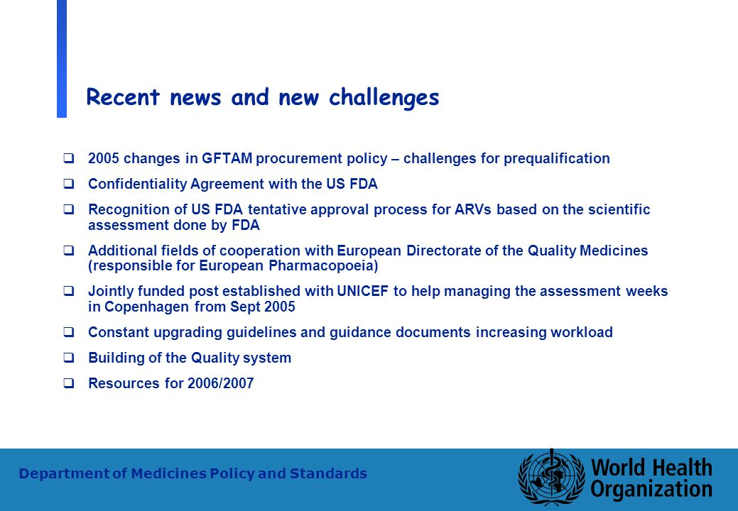 31 WHO - PSM Department of Medicines Policy and Standards Recent news and new challenges 2005 changes in GFTAM procurement policy – challenges for pre