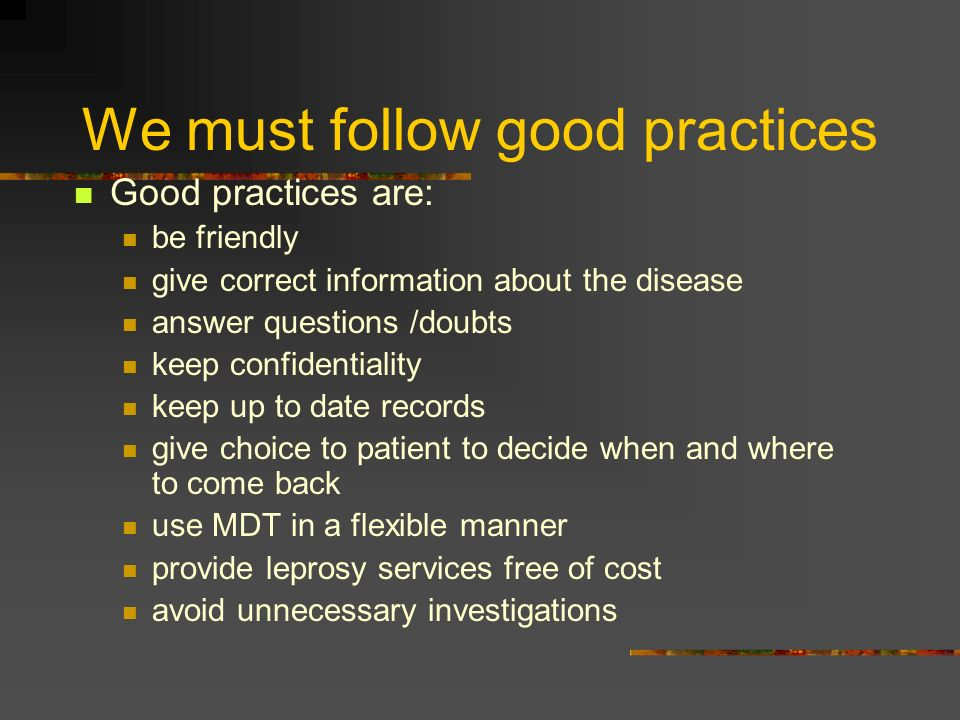 We must follow good practices Good practices are: be friendly give correct information about the disease answer questions /doubts keep confidentiality