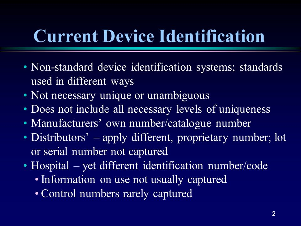 2 Current Device Identification Non-standard device identification systems; standards used in different ways Not necessary unique or unambiguous Does
