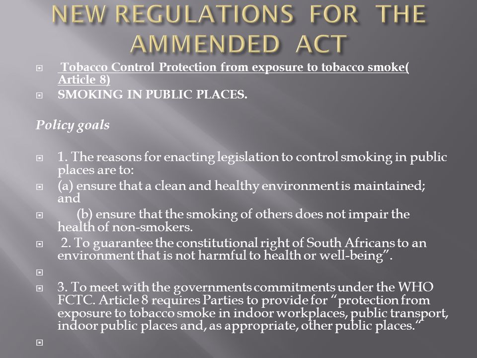 Tobacco Control Protection from exposure to tobacco smoke( Article 8) SMOKING IN PUBLIC PLACES. Policy goals 1. The reasons for enacting legislation t