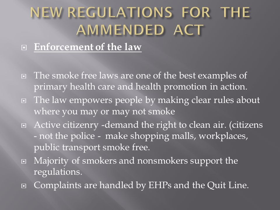 Enforcement of the law The smoke free laws are one of the best examples of primary health care and health promotion in action. The law empowers people
