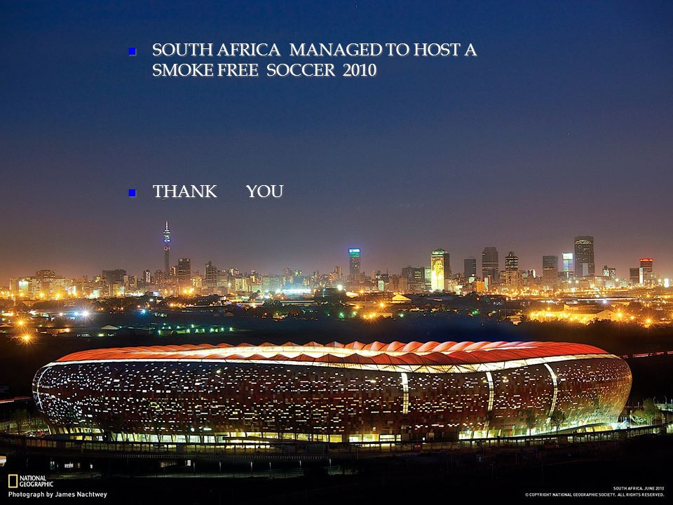 THANK YOU SOUTH AFRICA MANAGED TO HOST A SMOKE FREE SOCCER 2010 SOUTH AFRICA MANAGED TO HOST A SMOKE FREE SOCCER 2010 THANK YOU THANK YOU