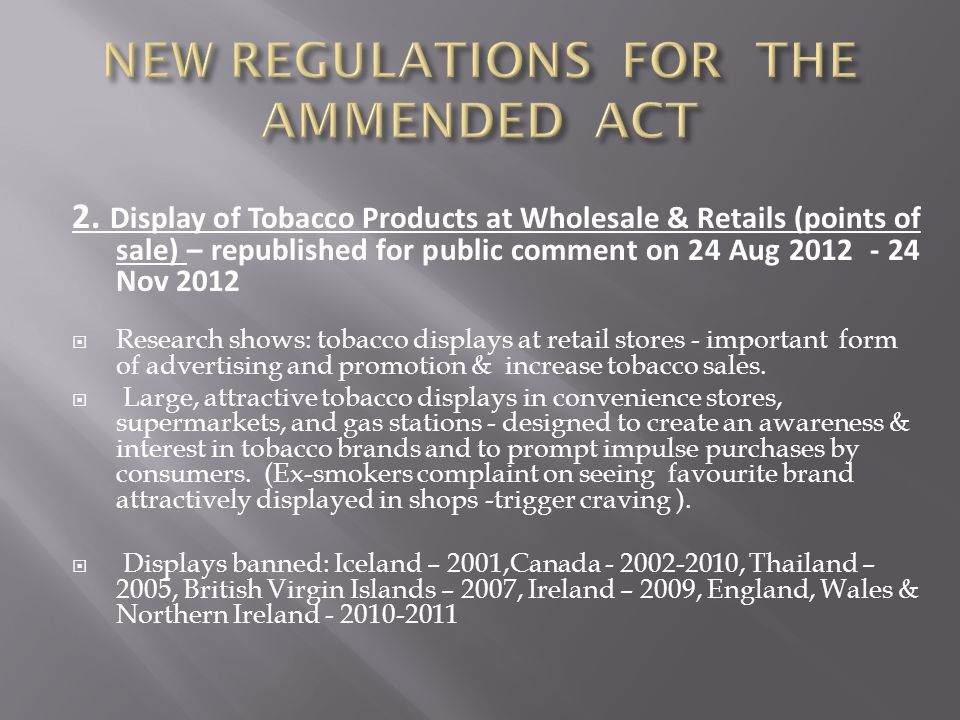 2. Display of Tobacco Products at Wholesale & Retails (points of sale) – republished for public comment on 24 Aug 2012 - 24 Nov 2012 Research shows: t
