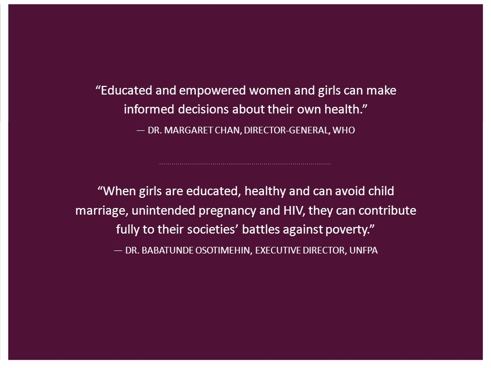 Educated and empowered women and girls can make informed decisions about their own health.