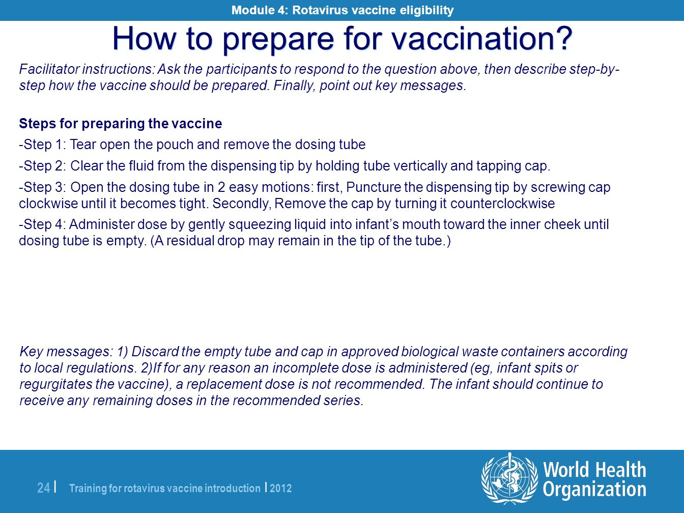 Training for rotavirus vaccine introduction | 2012 24 | Facilitator instructions: Ask the participants to respond to the question above, then describe