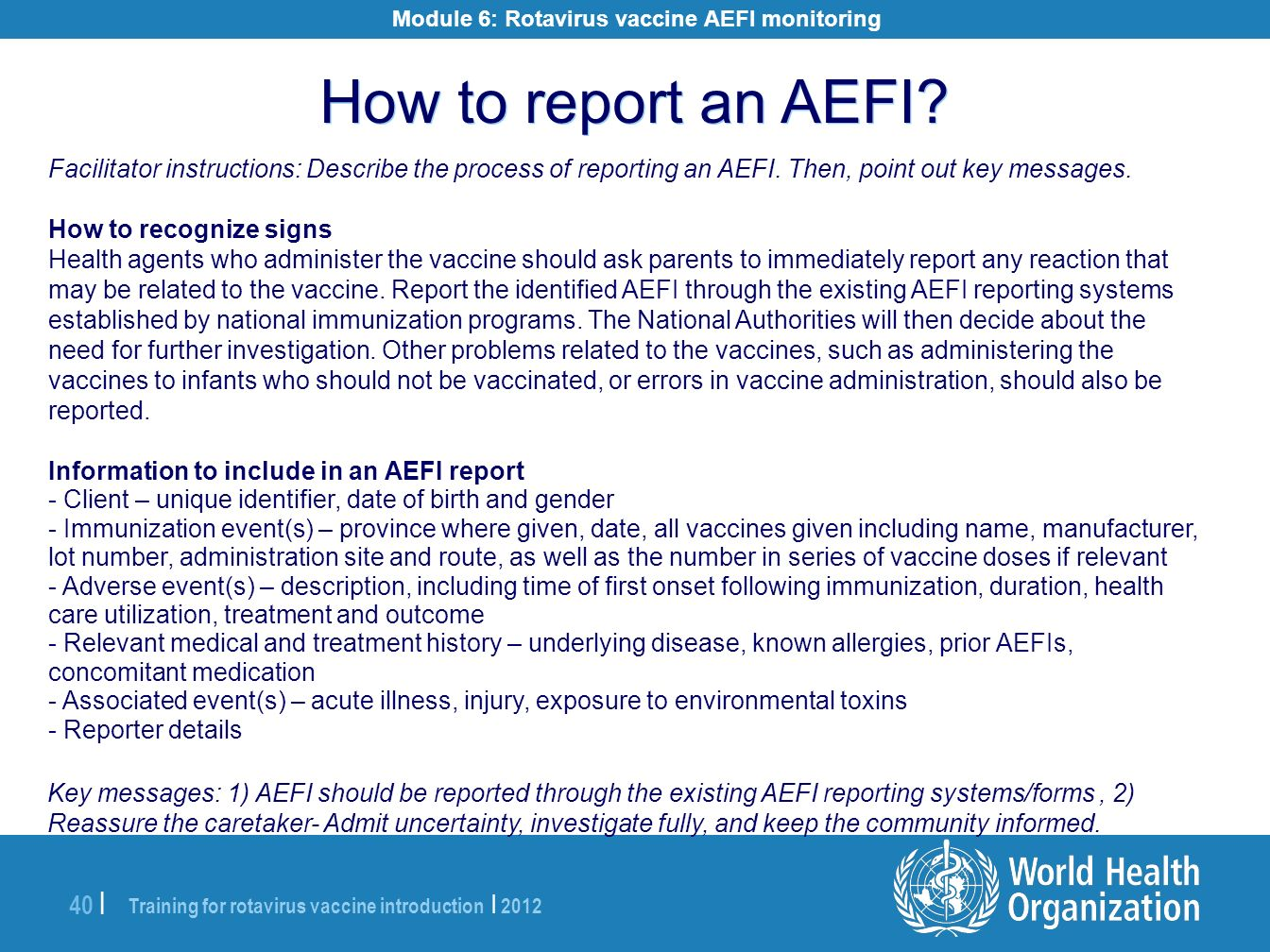 Training for rotavirus vaccine introduction | 2012 40 | Facilitator instructions: Describe the process of reporting an AEFI. Then, point out key messa