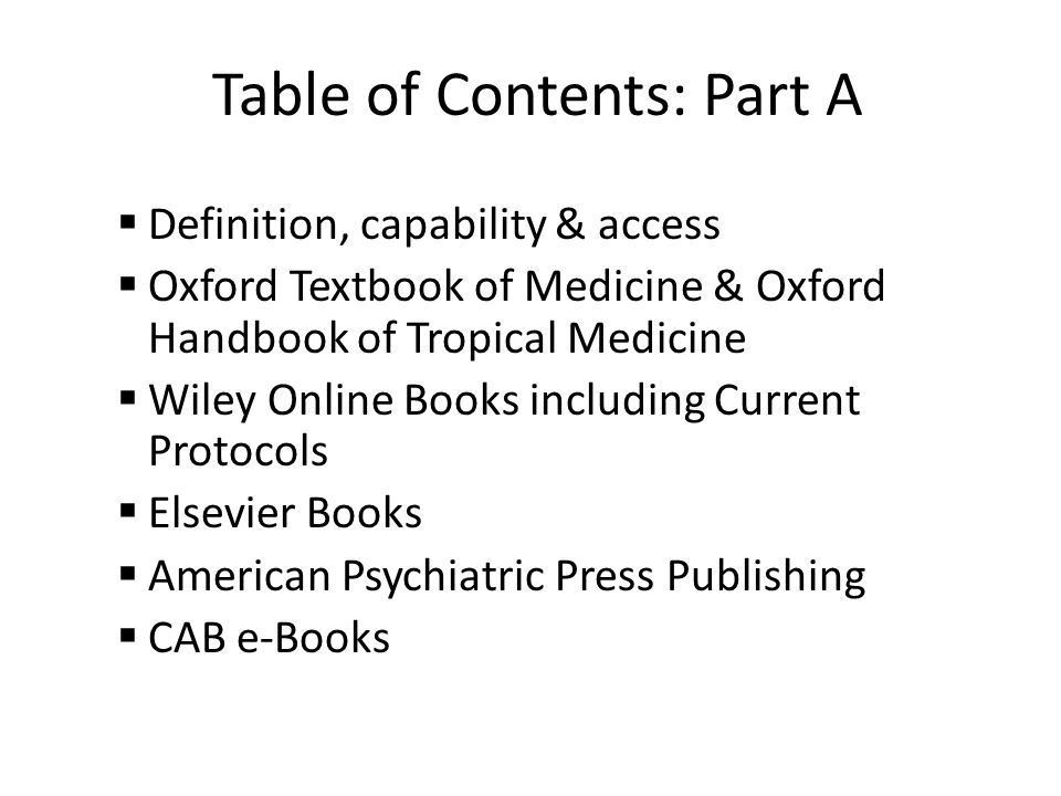 Table of Contents: Part A Definition, capability & access Oxford Textbook of Medicine & Oxford Handbook of Tropical Medicine Wiley Online Books including Current Protocols Elsevier Books American Psychiatric Press Publishing CAB e-Books