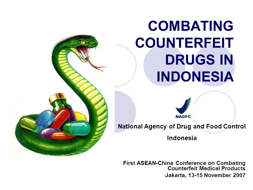 COMBATING COUNTERFEIT DRUGS IN INDONESIA First ASEAN-China Conference on Combating Counterfeit Medical Products Jakarta, 13-15 November 2007 National