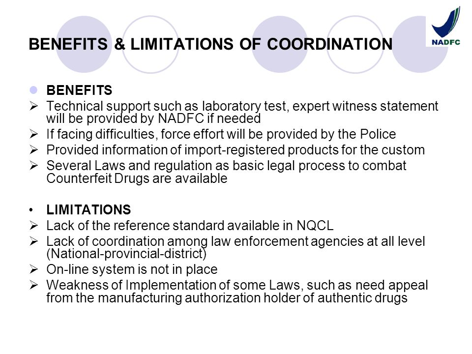 BENEFITS & LIMITATIONS OF COORDINATION BENEFITS Technical support such as laboratory test, expert witness statement will be provided by NADFC if neede