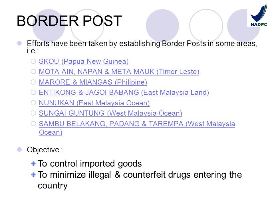 BORDER POST Efforts have been taken by establishing Border Posts in some areas, i.e : SKOU (Papua New Guinea) MOTA AIN, NAPAN & META MAUK (Timor Leste