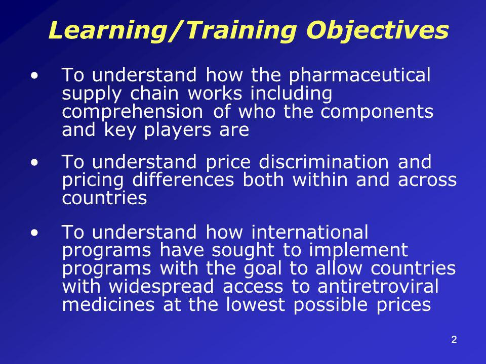 2 Learning/Training Objectives To understand how the pharmaceutical supply chain works including comprehension of who the components and key players a