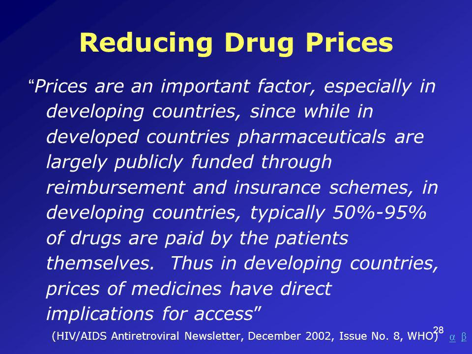 28 Reducing Drug Prices Prices are an important factor, especially in developing countries, since while in developed countries pharmaceuticals are lar